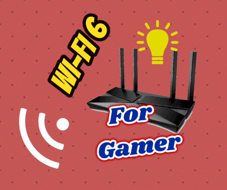 Wi-Fi 6 will help Gamer !