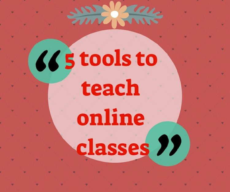 5 tools to teach online classes