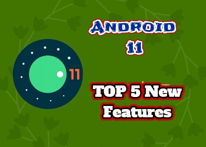 Android 11 : The best review of Top 5 features