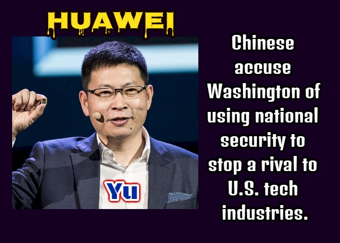 Chinese accuse Washington of using national security to stop a rival to U.S. tech industries.