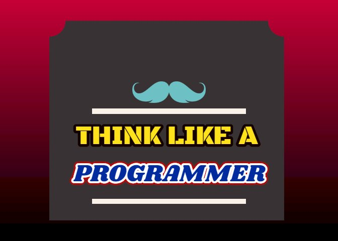 How to think like a programmer ?