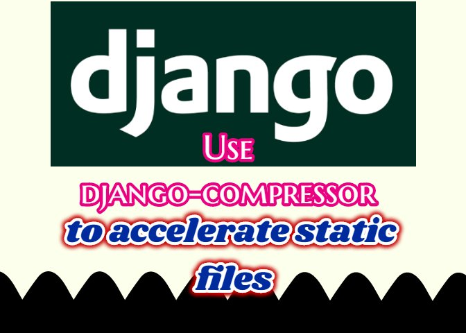 Use django-compressor to accelerate static files