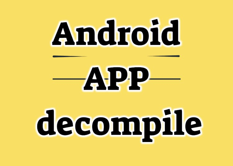 How to decompile android app :  jadx dex2jar jd-gui