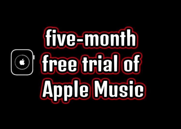 Apple offers  a five-month free trial of Apple Music