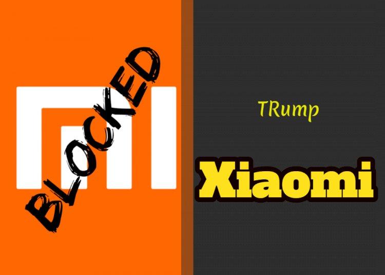 """Xiaomi was """"blocked"""" by Trump !"""