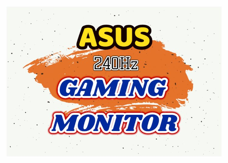 The new ASUS gaming monitor: the maximum refresh rate is 240Hz