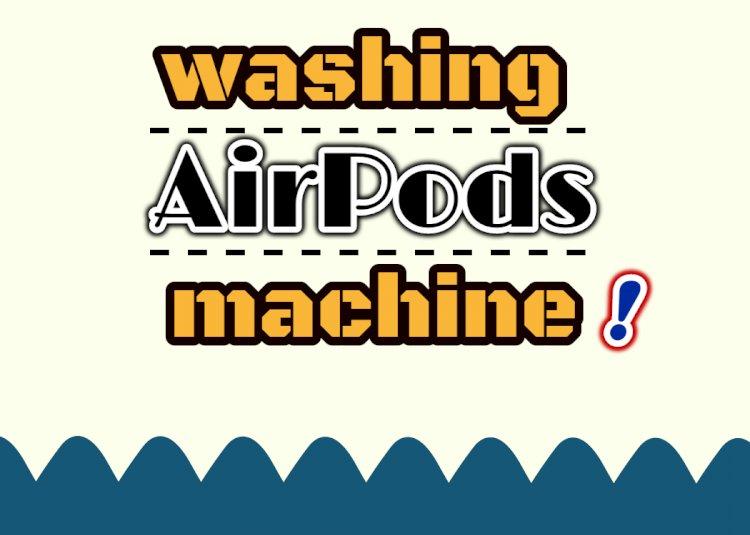 washing AirPods machine from Cardlax