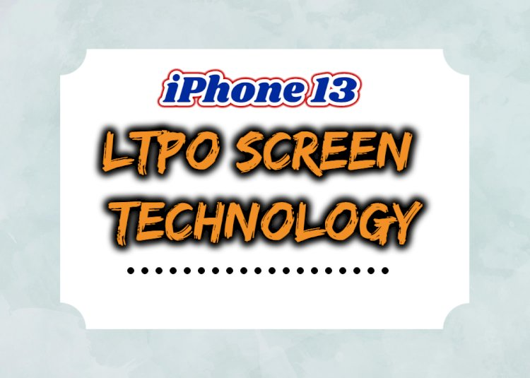 Apple iPhone 13 Pro will use LTPO display that support 120Hz high refresh rate