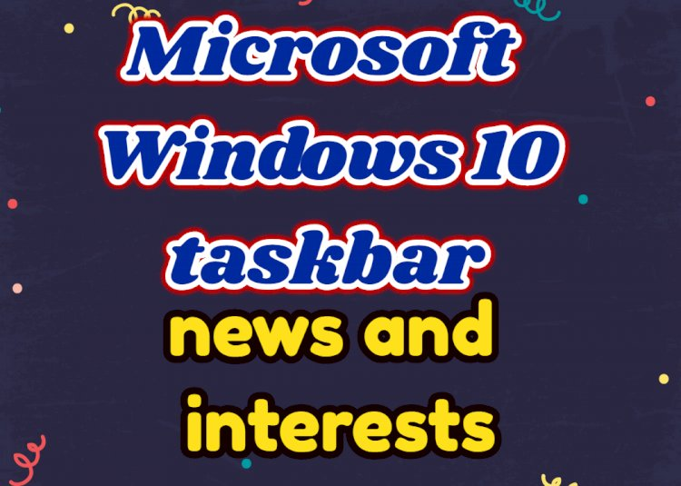 "Microsoft Windows 10 taskbar ""news and interests"""